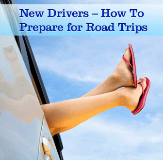 New Drivers – How To Prepare for Road Trips