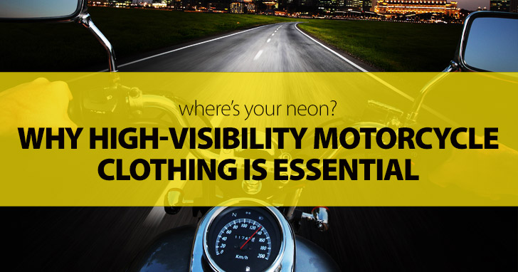 Where's Your Neon? Why High-Visibility Motorcycle Clothing is Essential