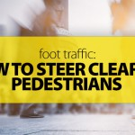 Foot Traffic: How to Steer Clear of Pedestrians